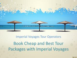 Book Best Tour Packages With Imperial Voyages