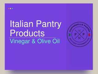 Italian Pantry Products - Vinegar & Olive Oil