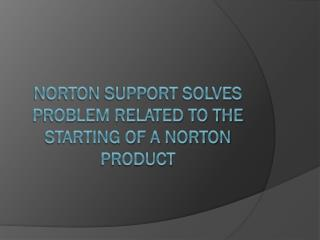 Norton Support Solves Problem Related To the Starting Of a Norton Product