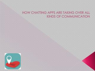 HOW CHATTING APPS ARE TAKING OVER ALL KINDS OF COMMUNICATION