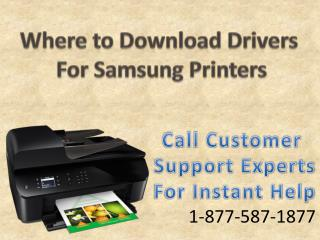Where to download the drivers for Samsung Printers Call 18775871877