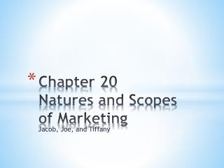 Chapter 20 - Nature and Scopes of Marketing