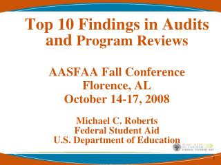 Top 10 Findings in Audits and  Program Reviews AASFAA Fall Conference Florence, AL October 14-17, 2008 Michael C. Robert