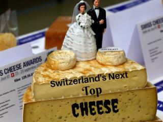 Switzerland's Next Top Cheese