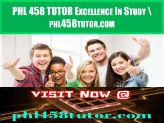 PHL 458 TUTOR Excellence In Study \ phl458tutor.com