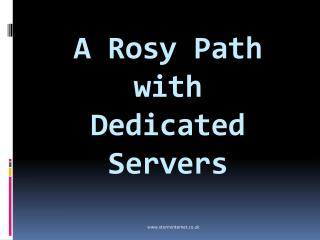 A Rosy Path with Dedicated Servers