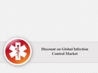 Discount on Global Infection Control Market Valid upto 31st Dec 2016.