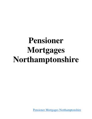 Pensioner Mortgages Northamptonshire