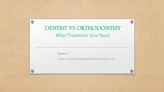 Dentist Vs Orthodontist - What Treatment You need