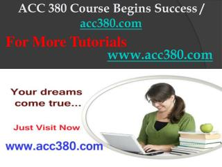 ACC 380 Course Begins Success / acc380dotcom