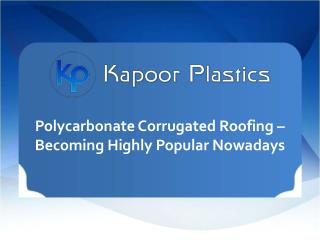 Polycarbonate Corrugated Roofing – Becoming Highly Popular Nowadays