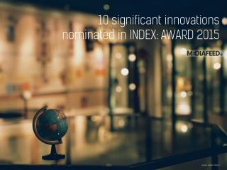10 significant innovations from INDEX: Awards 2015