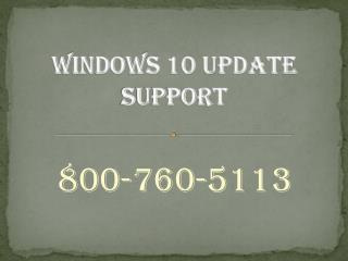 Windows 10 Update Tech Support number 800-760-5113