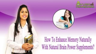 How To Enhance Memory Naturally With Natural Brain Power Supplements?