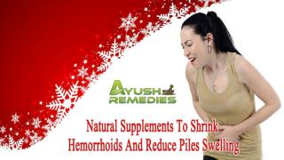 Natural Supplements To Shrink Hemorrhoids And Reduce Piles Swelling