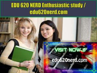 EDU 620 NERD Enthusiastic study / edu620nerd.com