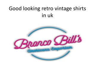 Good looking retro vintage shirts in uk