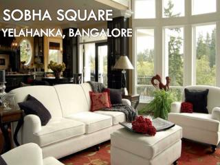 Sobha Square at Yelahanka of Bangalore - Call: ( 91) 9953 5928 48