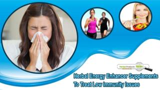 Herbal Energy Enhancer Supplements To Treat Low Immunity Issues