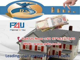 Leading Loan against Property Delhi Call at  91 9716377283