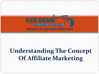 Understanding The Concept Of Affiliate Marketing - Web Brain InfoTech