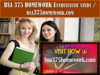 BSA 375 HOMEWORK Enthusiastic study / bsa375homework.com