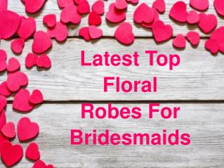 Latest Top Floral Robes For Bridesmaids