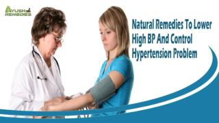 Natural Remedies To Lower High BP And Control Hypertension Problem