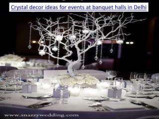 Crystal decor ideas for events at banquet halls in Delhi