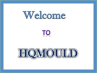 HQMOULD -The Superior Plastic Mould Manufacturer