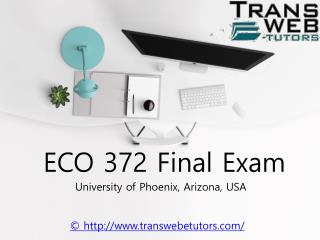 ECO 372 Final Exam | ECO 372 Final Exam Answers - Transweb E Tutors