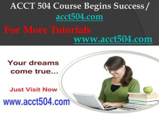ACCT 504 Course Begins Success / acct504dotcom