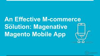 An Effective MCommerce Solution: Magenative Magento Mobile App !