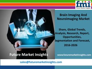 Brain Imaging And Neuroimaging Market Growth and Value Chain 2016-2026 by FMI