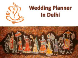 Top Wedding Planners In Delhi Has The Answer To Everything