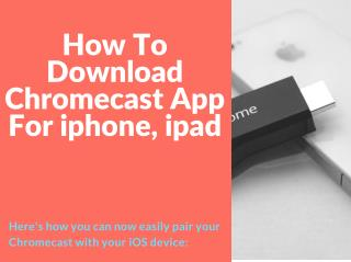 Download Google Chromecast For ipad, iphone or call at 1-855-293-0942