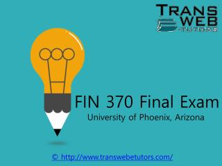 FIN 370 Final Exam Answers - FIN 370 Final Exam 2016 - Transweb E Tutors