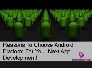 Reasons To Choose Android Platform For Your Next App Development!