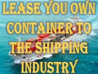 Lease You Own Container To The Shipping Industry