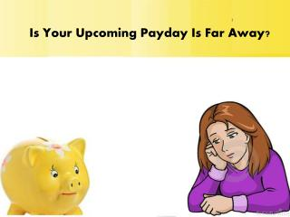 Get Payday Today- Just Have It To Meet Up Your Short Term Demands