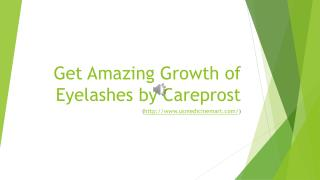 Get Amazing Growth of Eyelashes by Careprost