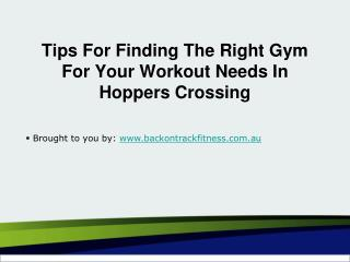 Tips For Finding The Right Gym For Your Workout Needs In Hoppers Crossing