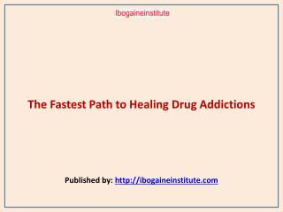 The Fastest Path to Healing Drug Addictions