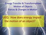 Energy Transfer  Transformations Motion of Objects  Forces  Changes in Motion