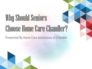 Why Should Seniors Choose Home Care Chandler?