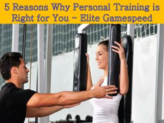 5 Reasons Why Personal Training is Right for You - Elite Gamespeed