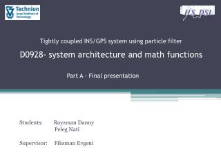 Tightly coupled INS/GPS system using particle filter D0928- system architecture and math functions Part A - Final presen