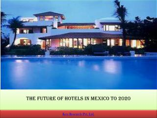 The Future of Hotels in Mexico to 2020 : Ken Research