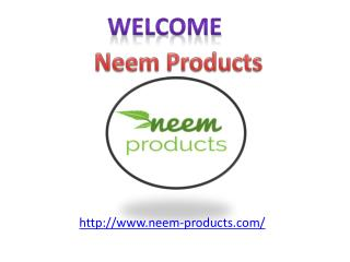 Amazing Benefits   and Uses of Neem Products.
