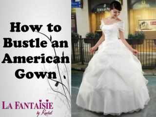 How to Bustle an American Wedding Gown